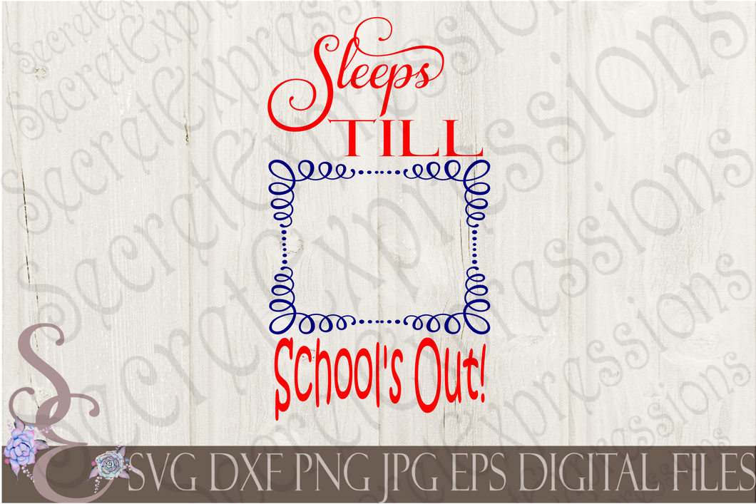 Sleeps Till School's Out Svg, Digital File, SVG, DXF, EPS, Png, Jpg, Cricut, Silhouette, Print File