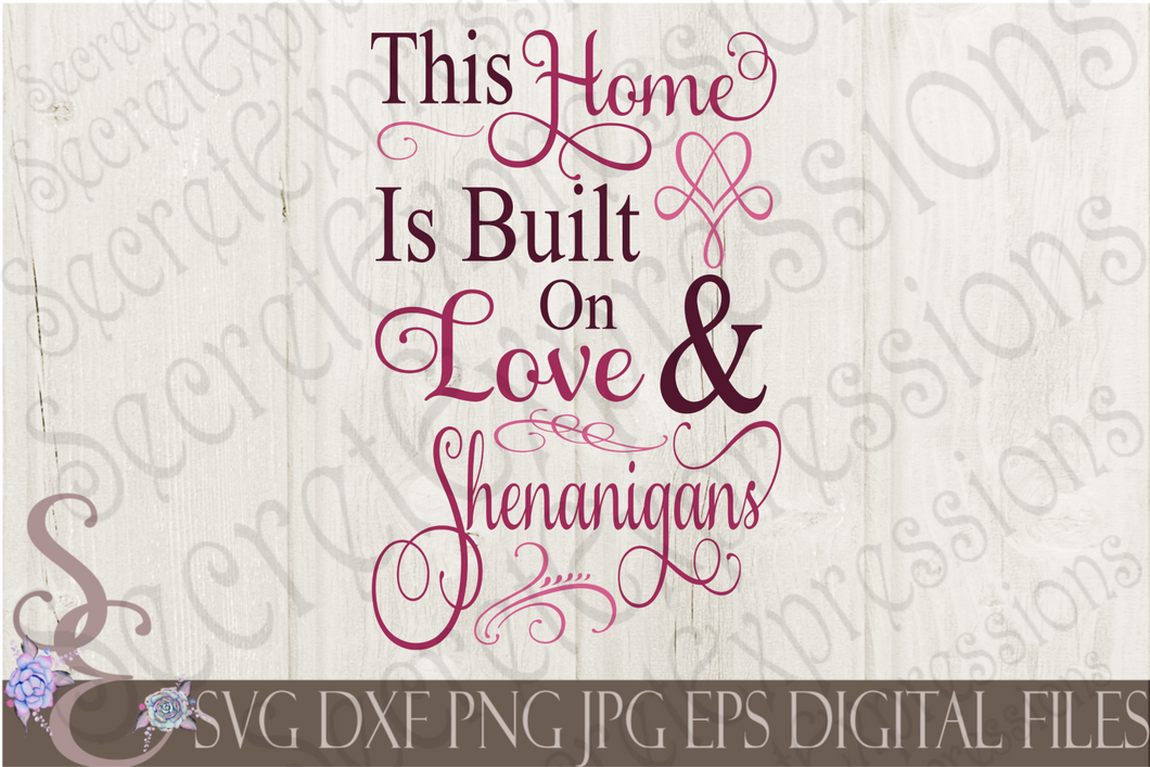 This Home Is Built On Love & Shenanigans Svg, Digital File, SVG, DXF, EPS, Png, Jpg, Cricut, Silhouette, Print File