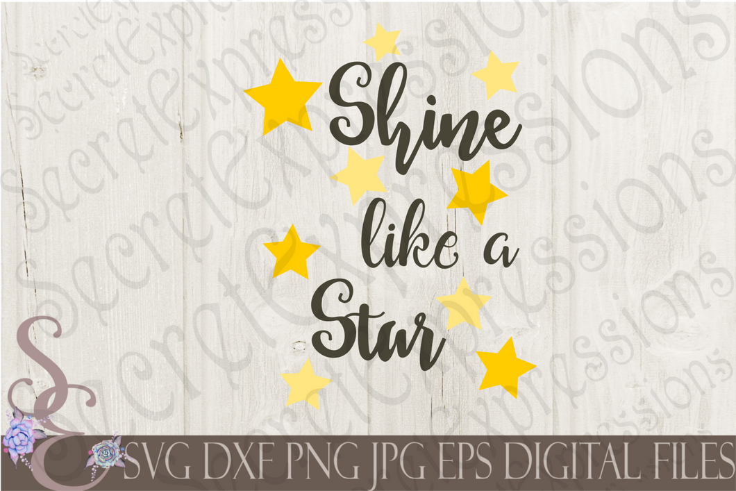 Shine like a Star Svg, Digital File, SVG, DXF, EPS, Png, Jpg, Cricut, Silhouette, Print File