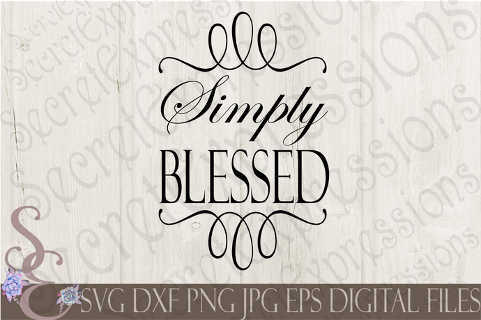 Simply Blessed Svg, Digital File, SVG, DXF, EPS, Png, Jpg, Cricut, Silhouette, Print File