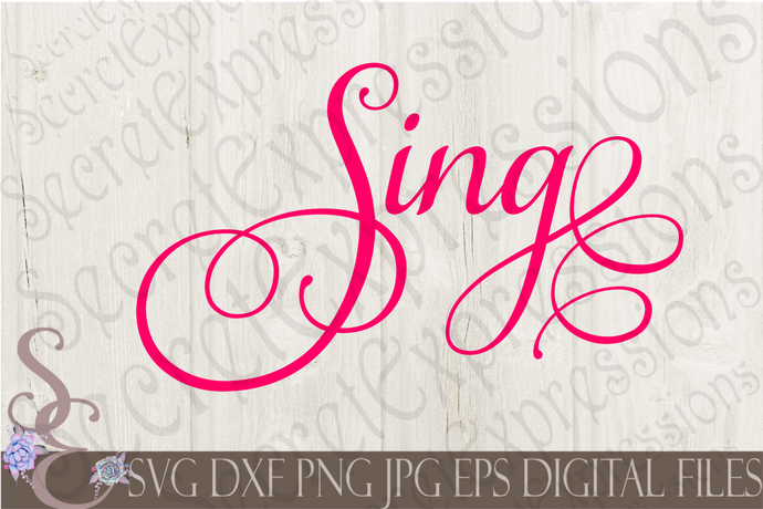 Sing Svg, Digital File, SVG, DXF, EPS, Png, Jpg, Cricut, Silhouette, Print File
