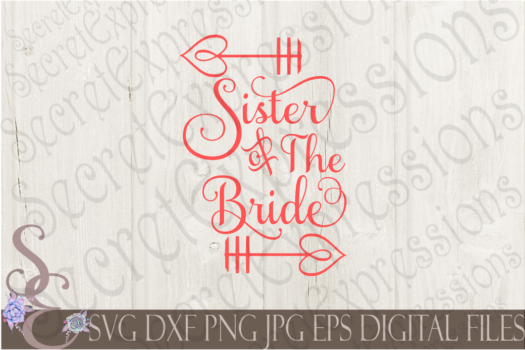 Sister of the Bride Svg, Wedding, Digital File, SVG, DXF, EPS, Png, Jpg, Cricut, Silhouette, Print File