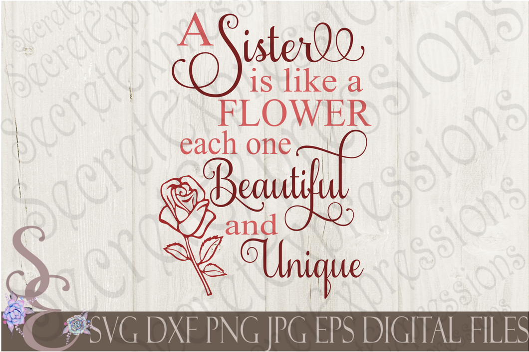 A Sister is like a flower each one beautiful and unique Svg, Digital File, SVG, DXF, EPS, Png, Jpg, Cricut, Silhouette, Print File