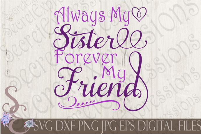 Always My Sister Forever My Friend Svg, Digital File, SVG, DXF, EPS, Png, Jpg, Cricut, Silhouette, Print File