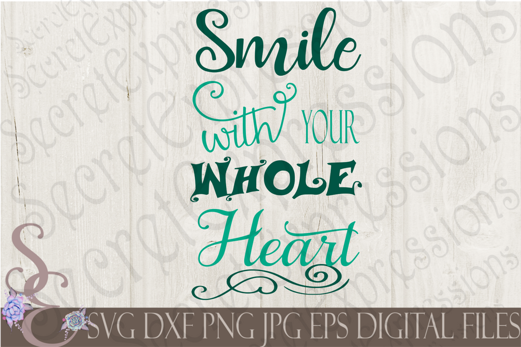 Smile With Your Whole Heart Svg, Digital File, SVG, DXF, EPS, Png, Jpg, Cricut, Silhouette, Print File