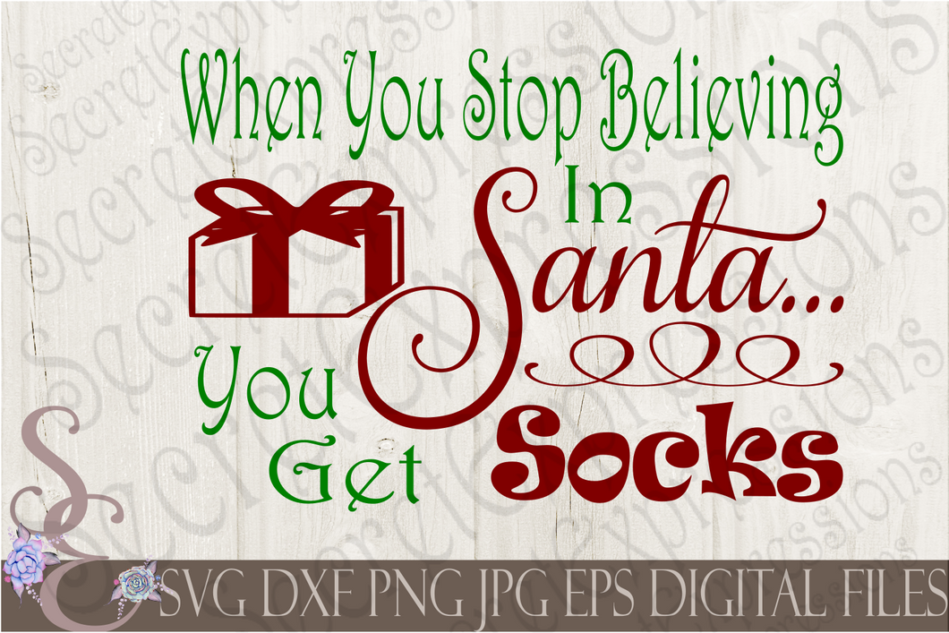 When You Stop Believing In Santa You Get Socks Svg, Christmas Digital File, SVG, DXF, EPS, Png, Jpg, Cricut, Silhouette, Print File