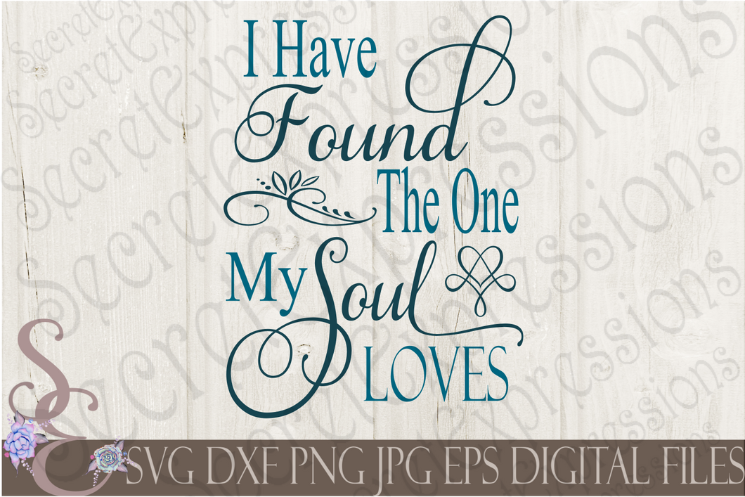 I Have Found The One My Soul Loves Svg, Wedding, Digital File, SVG, DXF, EPS, Png, Jpg, Cricut, Silhouette, Print File