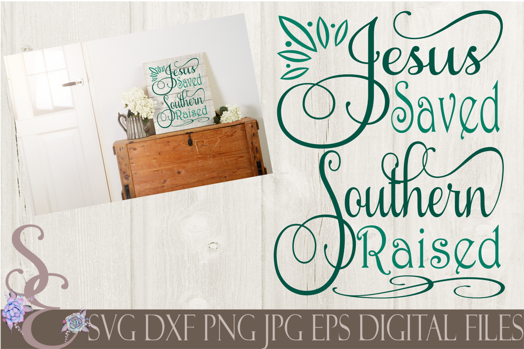 Jesus Saved Southern Raised svg, religious inspirational, Digital File, SVG, DXF, EPS, Png, Jpg, Cricut, Silhouette, Print File