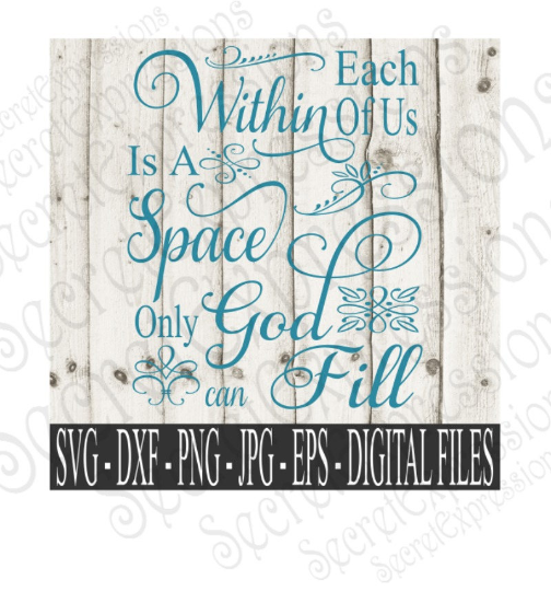 Within Each Of Us Is A Space That Only God Can Fill SVG, Digital File, SVG, DXF, EPS, Png, Jpg, Cricut, Silhouette, Print File