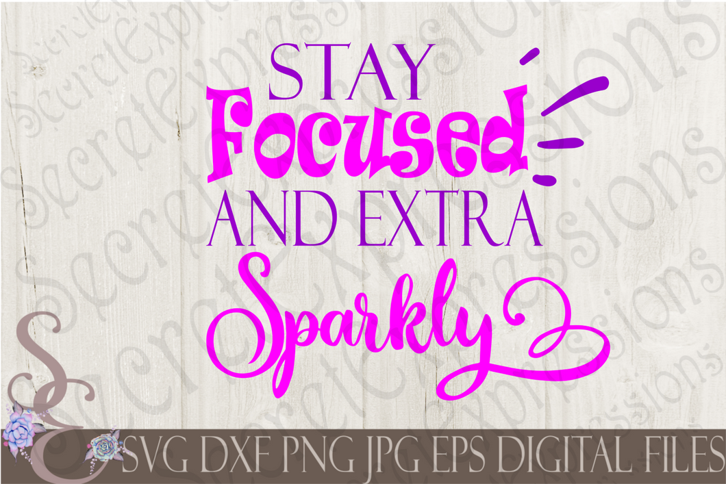 Stay Focused and Extra Sparkly Svg, Digital File, SVG, DXF, EPS, Png, Jpg, Cricut, Silhouette, Print File