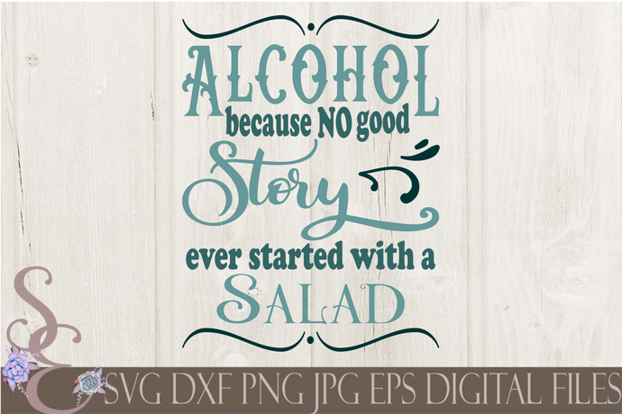 Alcohol because no good story ever started with a Salad Svg, Digital File, SVG, DXF, EPS, Png, Jpg, Cricut, Silhouette, Print File
