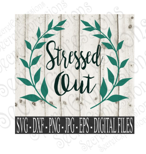 Stressed Out SVG, Digital File, SVG, DXF, EPS, Png, Jpg, Cricut, Silhouette, Print File