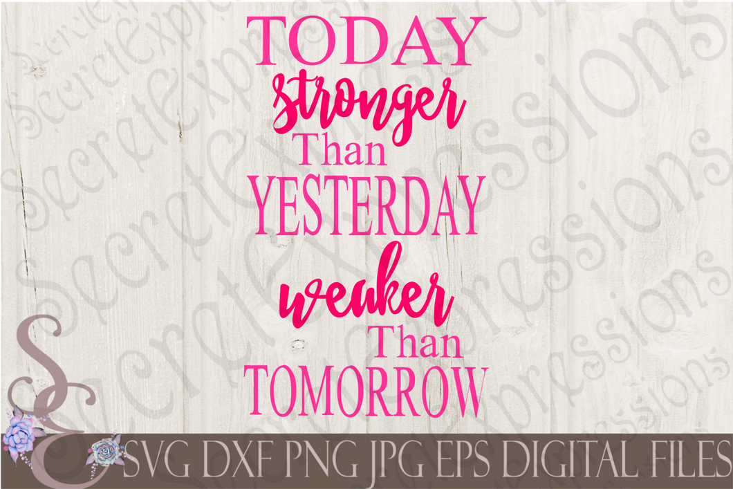 Today Stronger Than Yesterday Svg, Digital File, SVG, DXF, EPS, Png, Jpg, Cricut, Silhouette, Print File