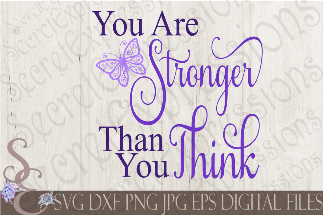 You Are Stronger Than You Think Svg, Digital File, SVG, DXF, EPS, Png, Jpg, Cricut, Silhouette, Print File