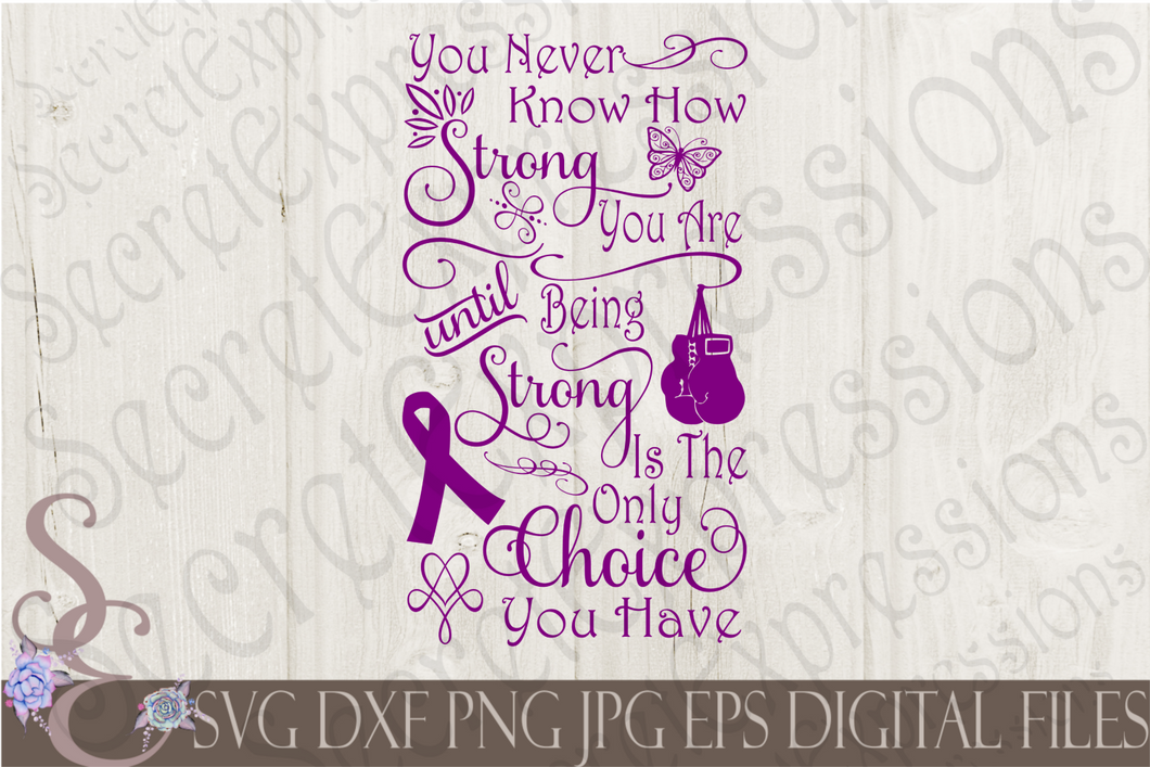 You Never Know How Strong You Are Svg, Digital File, SVG, DXF, EPS, Png, Jpg, Cricut, Silhouette, Print File