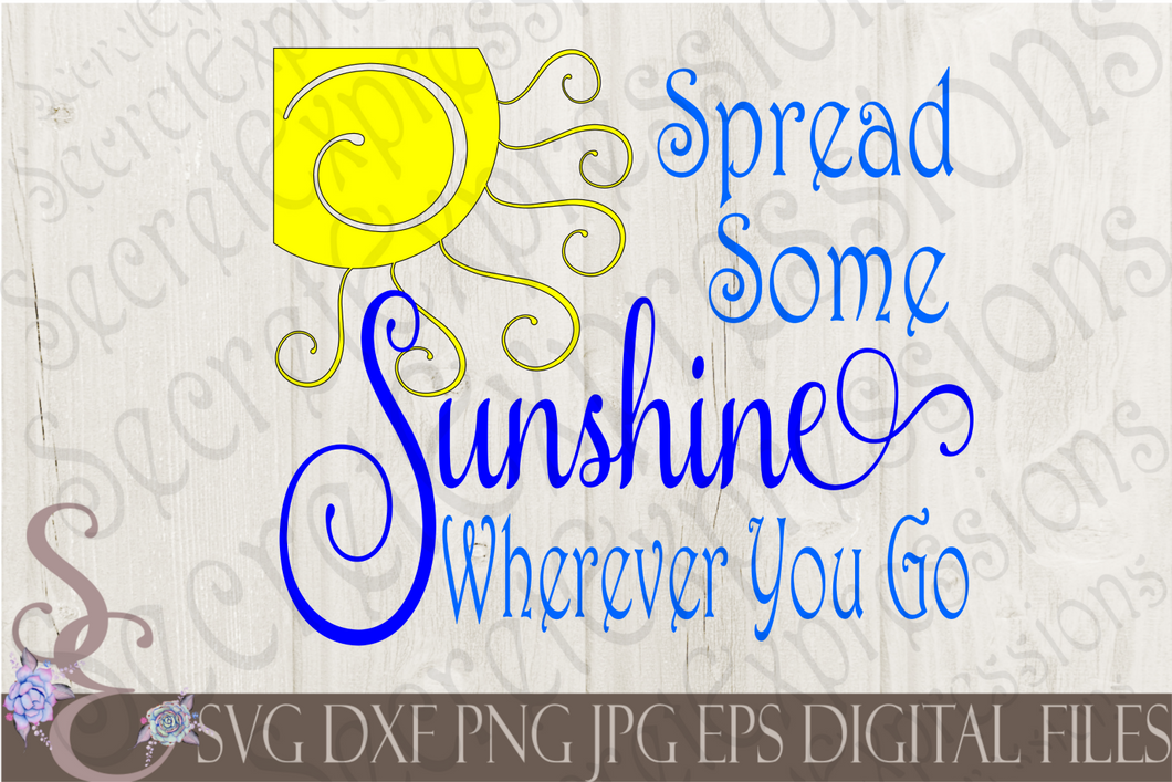 Spread Some Sunshine Wherever You Go Svg, Digital File, SVG, DXF, EPS, Png, Jpg, Cricut, Silhouette, Print File