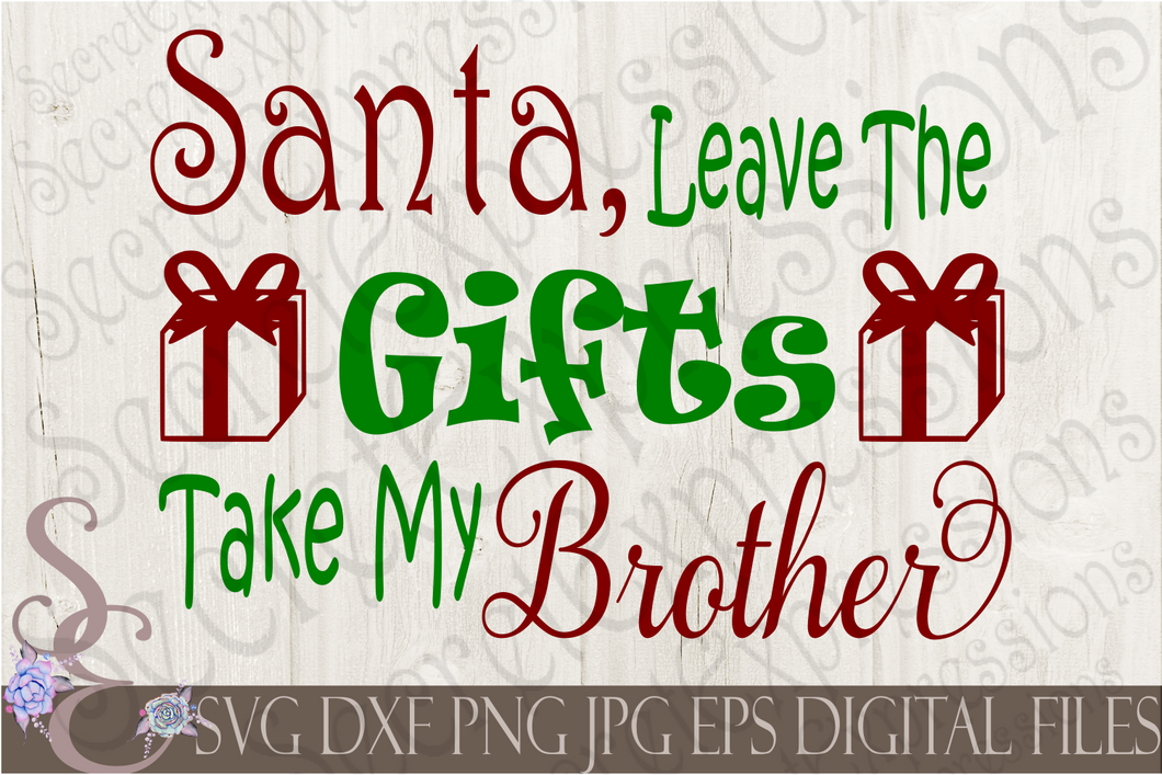 Santa Leave the gifts take my Brother Svg, Christmas Digital File, SVG, DXF, EPS, Png, Jpg, Cricut, Silhouette, Print File