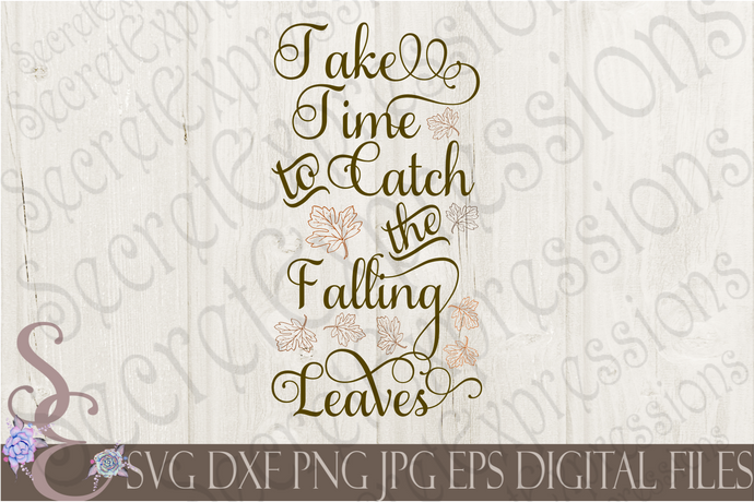 Take Time To Catch The Falling Leaves Svg, Digital File, SVG, DXF, EPS, Png, Jpg, Cricut, Silhouette, Print File