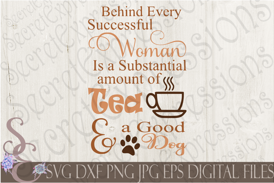 Behind every successful woman is a substantial amount of tea and a good dog Svg, Digital File, SVG, DXF, EPS, Png, Jpg, Cricut, Silhouette, Print File
