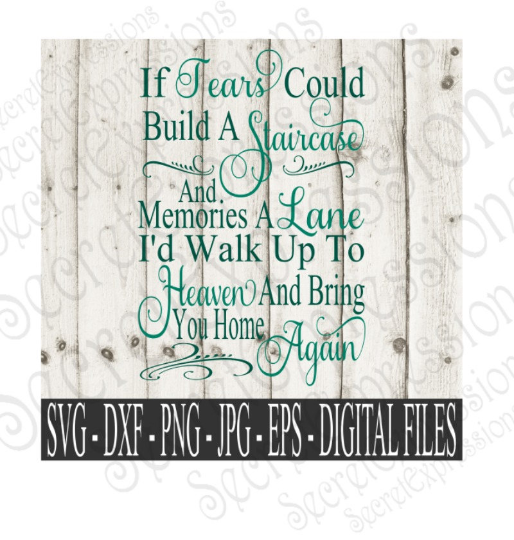If tears could build a staircase Svg, Digital File, SVG, DXF, EPS, Png, Jpg, Cricut, Silhouette, Print File