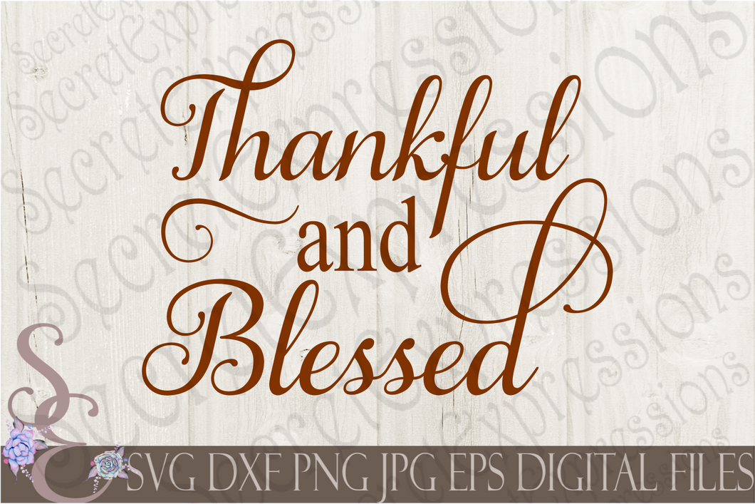 Thankful and Blessed Svg, Digital File, SVG, DXF, EPS, Png, Jpg, Cricut, Silhouette, Print File