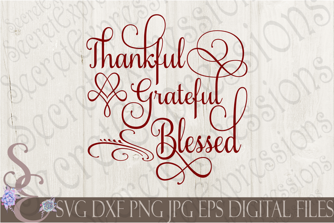 Thankful Grateful Blessed Svg, Digital File, SVG, DXF, EPS, Png, Jpg, Cricut, Silhouette, Print File