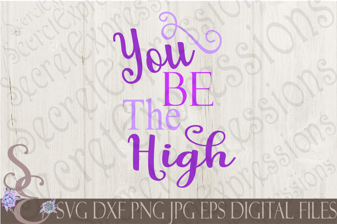 You Be The High Svg, Digital File, SVG, DXF, EPS, Png, Jpg, Cricut, Silhouette, Print File