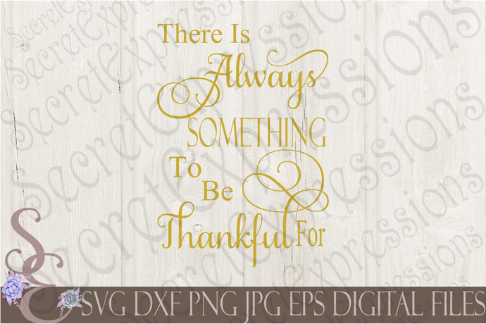There is Always Something To Be Thankful For Svg, Digital File, SVG, DXF, EPS, Png, Jpg, Cricut, Silhouette, Print File