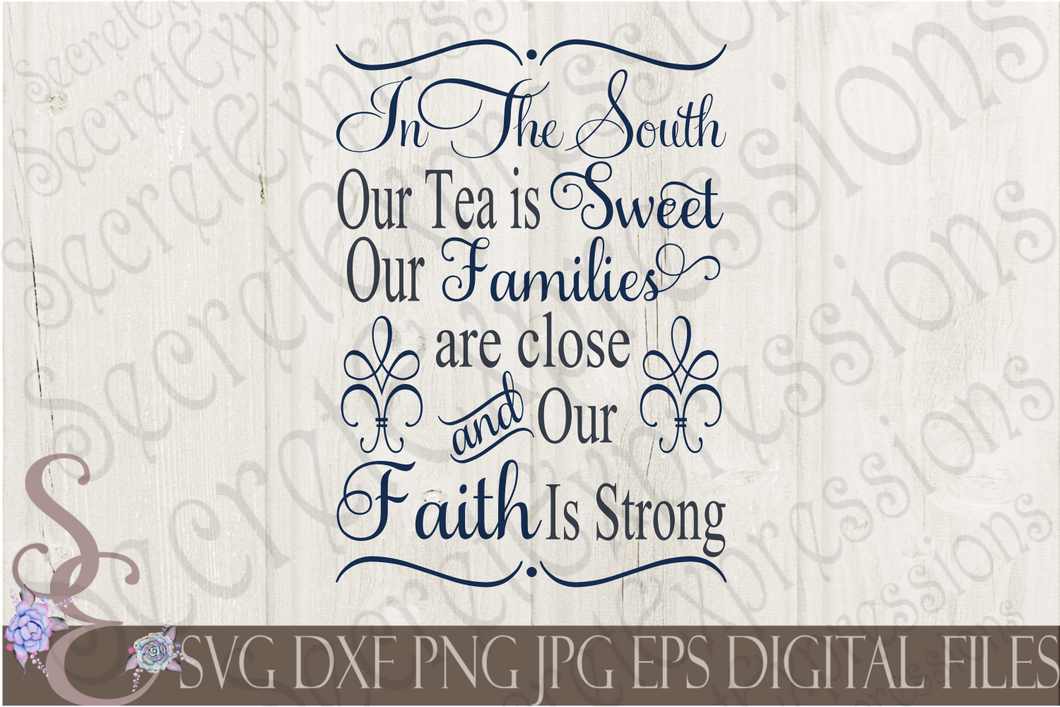 In The South Our Tea Is Sweet Our Families Are Close And Our Faith Is Strong Svg, Digital File, SVG, DXF, EPS, Png, Jpg, Cricut, Silhouette, Print File