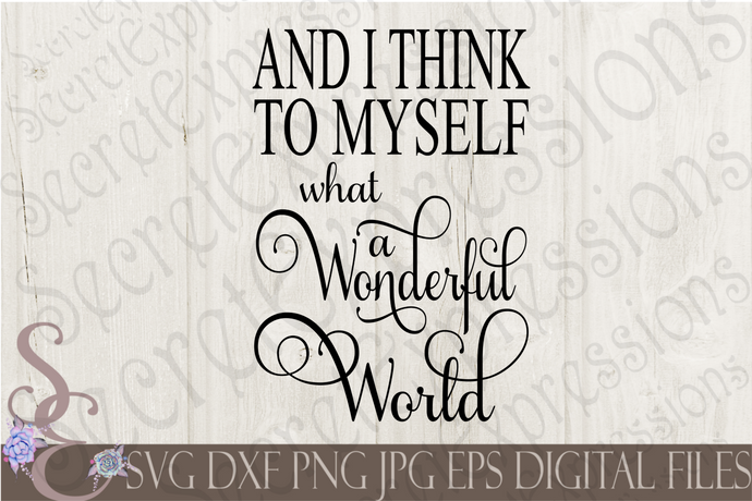 And I think to myself What a Wonderful World Svg, Digital File, SVG, DXF, EPS, Png, Jpg, Cricut, Silhouette, Print File