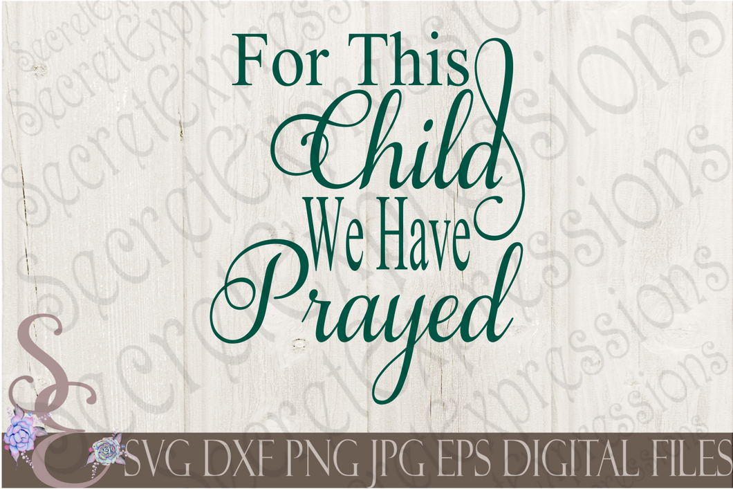 For This Child We Have Prayed Svg, Digital File, SVG, DXF, EPS, Png, Jpg, Cricut, Silhouette, Print File