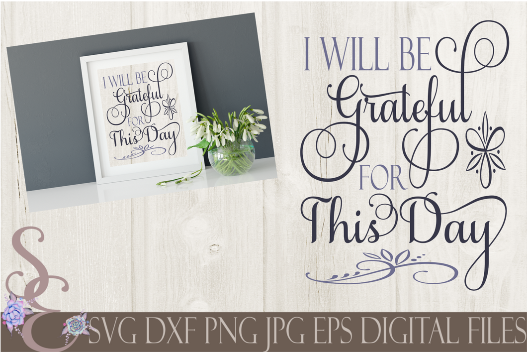 I Will Be Grateful For This Day Svg, Digital File, SVG, DXF, EPS, Png, Jpg, Cricut, Silhouette, Print File