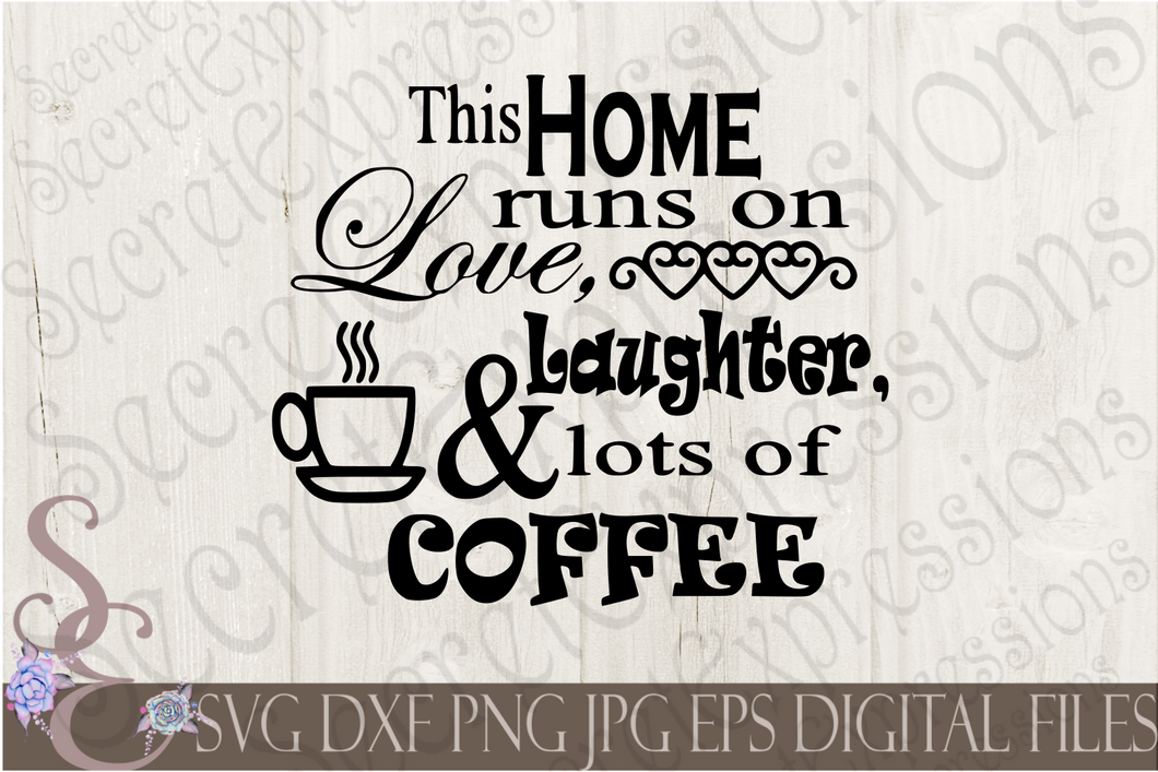This home runs on Love, Laughter, & Lots of Coffee Svg, Digital File, SVG, DXF, EPS, Png, Jpg, Cricut, Silhouette, Print File