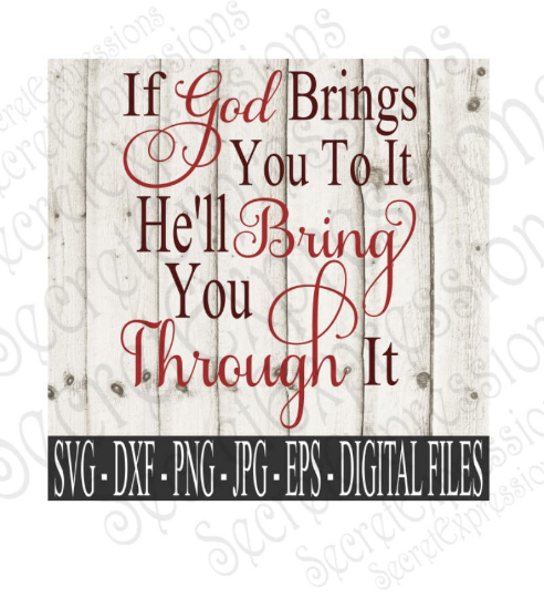 If God Brings You To It He'll Bring You Through It svg, religious inspirational, Digital File, SVG, DXF, EPS, Png, Jpg, Cricut, Silhouette, Print File