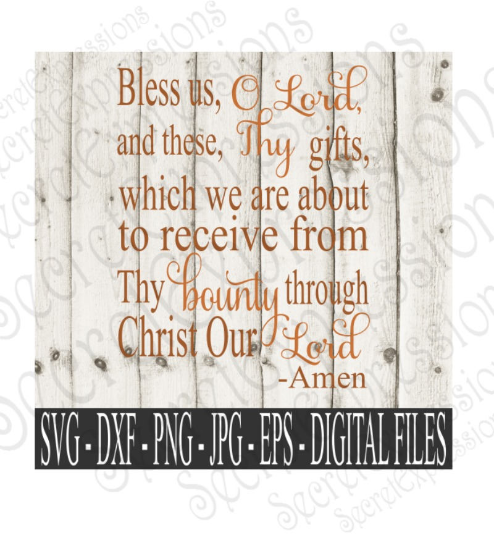 Bless Us O Lord and these thy gifts Svg, Supper Prayer, Dinner Prayer, Blessing, Digital File, SVG, DXF, EPS, Png, Jpg, Cricut, Silhouette, Print File