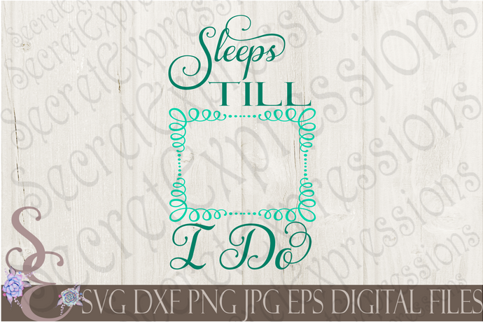Sleeps Till I Do Svg, Wedding, Digital File, SVG, DXF, EPS, Png, Jpg, Cricut, Silhouette, Print File