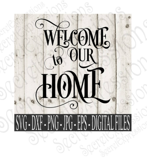 Welcome To Our Home Svg, Digital File, SVG, DXF, EPS, Png, Jpg, Cricut, Silhouette, Print File