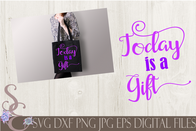 Today is a Gift Svg, Digital File, SVG, DXF, EPS, Png, Jpg, Cricut, Silhouette, Print File