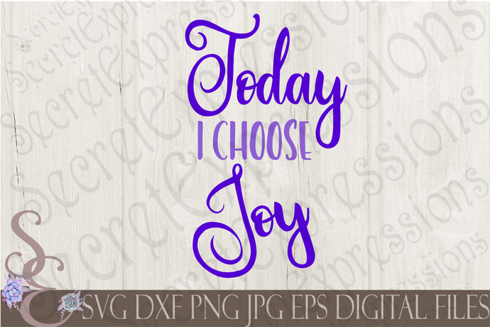 Today I Choose Joy Svg, Digital File, SVG, DXF, EPS, Png, Jpg, Cricut, Silhouette, Print File