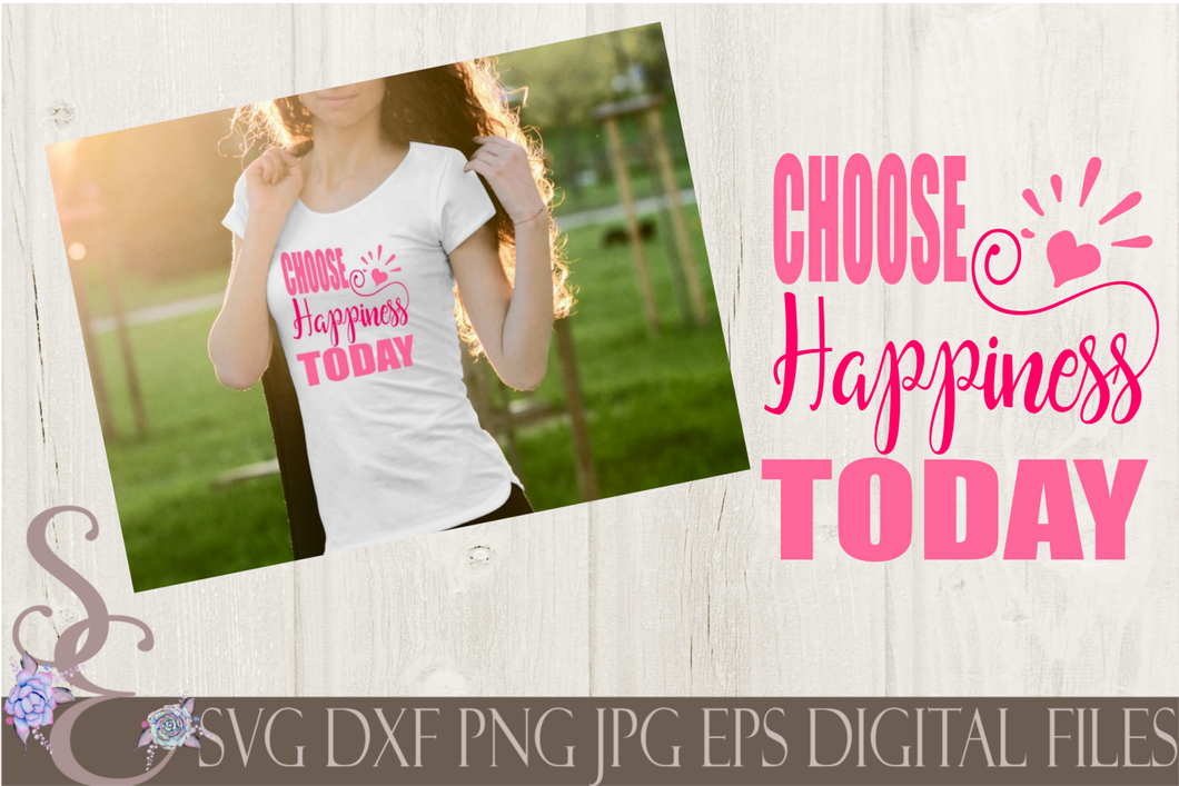 Choose Happiness Today Svg, Digital File, SVG, DXF, EPS, Png, Jpg, Cricut, Silhouette, Print File