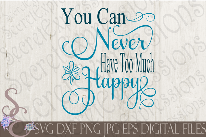You Can Never Have Too Much Happy Svg, Digital File, SVG, DXF, EPS, Png, Jpg, Cricut, Silhouette, Print File