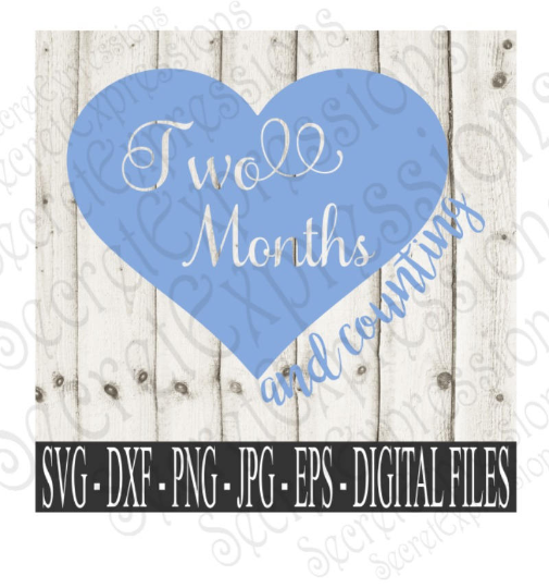Two Month and Counting Svg, Digital File, SVG, DXF, EPS, Png, Jpg, Cricut, Silhouette, Print File