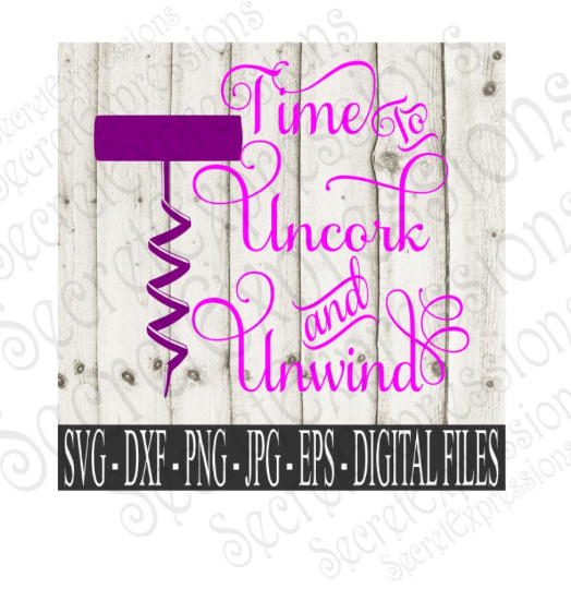 Time To Uncork and Unwind SVG, Digital File, SVG, DXF, EPS, Png, Jpg, Cricut, Silhouette, Print File