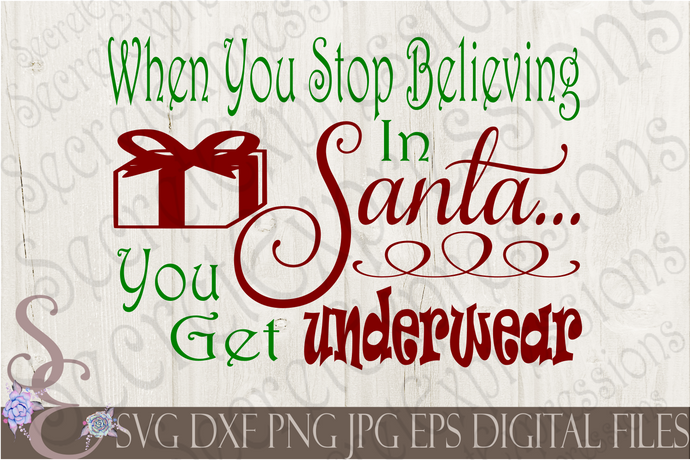 When You Stop Believing In Santa You Get Underwear Svg, Christmas Digital File, SVG, DXF, EPS, Png, Jpg, Cricut, Silhouette, Print File