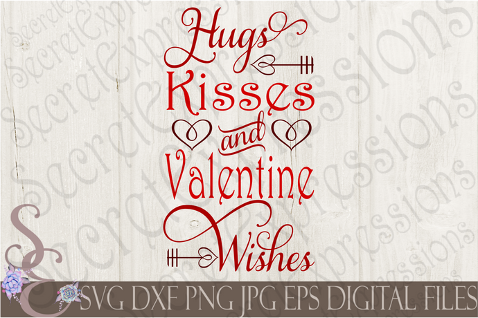 Hugs Kisses and Valentine Wishes Svg, Valentine, Digital File, SVG, DXF, EPS, Png, Jpg, Cricut, Silhouette, Print File