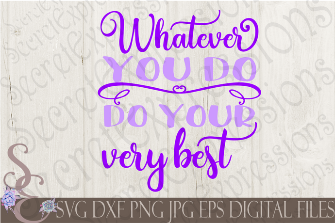 Whatever You Do Do Your Very Best Svg, Digital File, SVG, DXF, EPS, Png, Jpg, Cricut, Silhouette, Print File