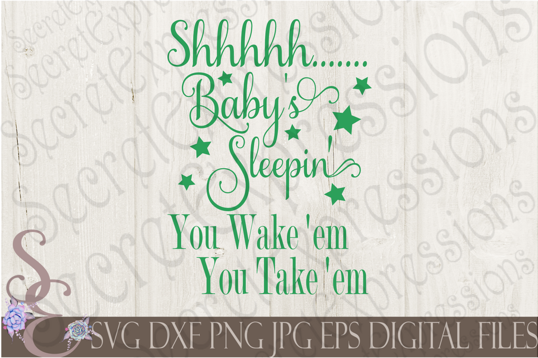 Shhhh Baby's Sleeping You wake em You take em Svg, Digital File, SVG, DXF, EPS, Png, Jpg, Cricut, Silhouette, Print File