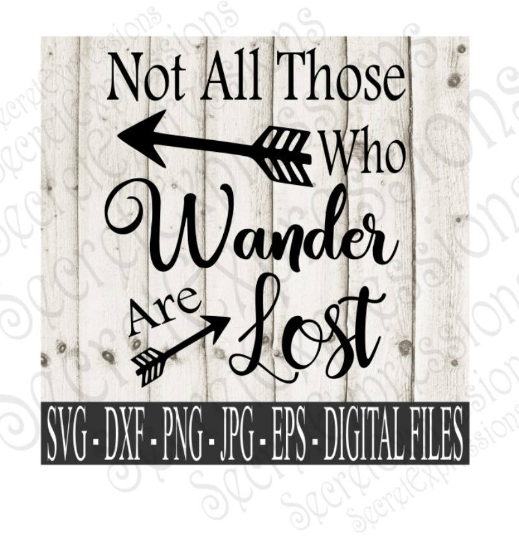 Not All Those Who Wander Are Lost Svg, Digital File, SVG, DXF, EPS, Png, Jpg, Cricut, Silhouette, Print File