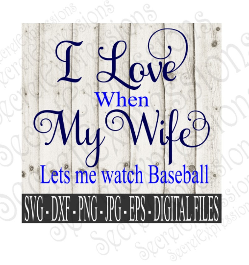 I Love My Wife ~ Lets Me Watch Baseball SVG, Digital File, SVG, DXF, EPS, Png, Jpg, Cricut, Silhouette, Print File