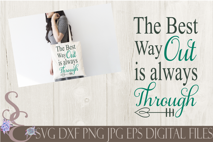 The Best Way Out Is Always Through Svg, Digital File, SVG, DXF, EPS, Png, Jpg, Cricut, Silhouette, Print File